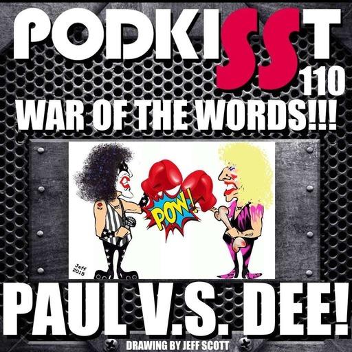 PodKISSt #110 PAUL VS DEE – WAR OF THE WORDS