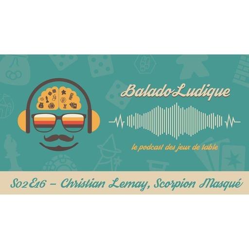 Christian Lemay, Scorpion Masqué - BaladoLudique - s02e16