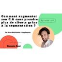 Épisode 050 - Comment augmenter son C.A sans prendre plus de clients grâce à la segmentation ?