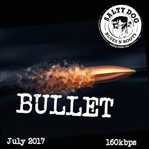 BULLET Blues N Roots - Salty Dog (July 2017)