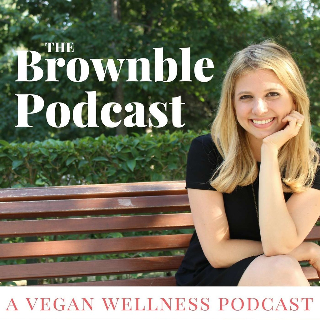 The Brownble Podcast - Cooking, Being Vegan & Improving your Relationship with Food