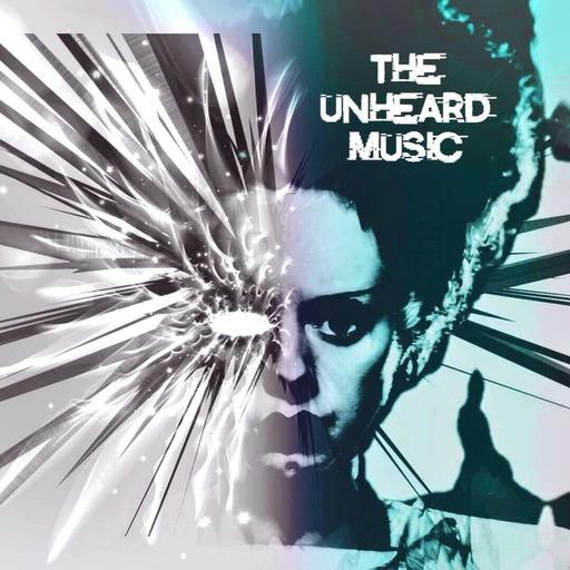 The Unheard Music 7/9/19