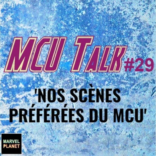 MCU Talk #29 'Nos scènes préférées du MCU'