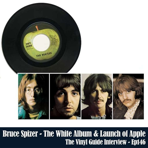 Ep146: The Beatles White Album and The Launch of Apple w Bruce Spizer