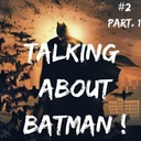 Talking about Batman ! #2 - Part. 1