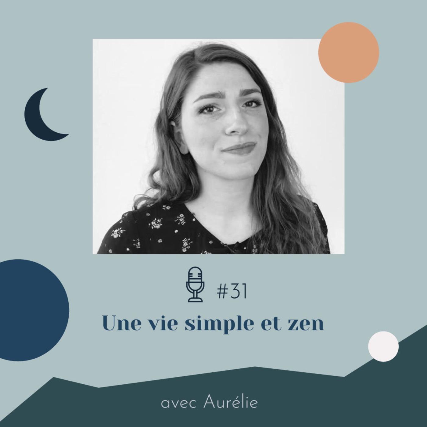 #31 | Une vie simple et zen - avec Aurélie