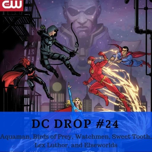 #24 – Aquaman, Birds of Prey, Watchmen, Sweet Tooth, Lex Luthor, and Elseworlds