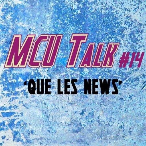 MCU Talk #14 'que les news'