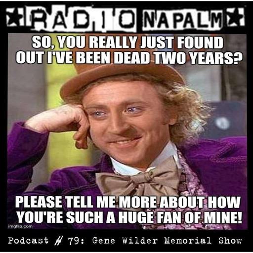 RADIO NAPALM Podcast # 79: Gene Wilder Memorial Show