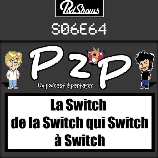 P2P 64 : La Switch de la Switch qui Switch à Switch