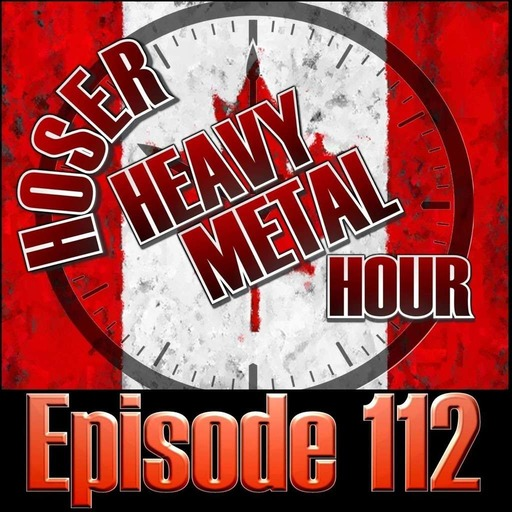 Episode 112 - Hoser Heavy Metal Hour