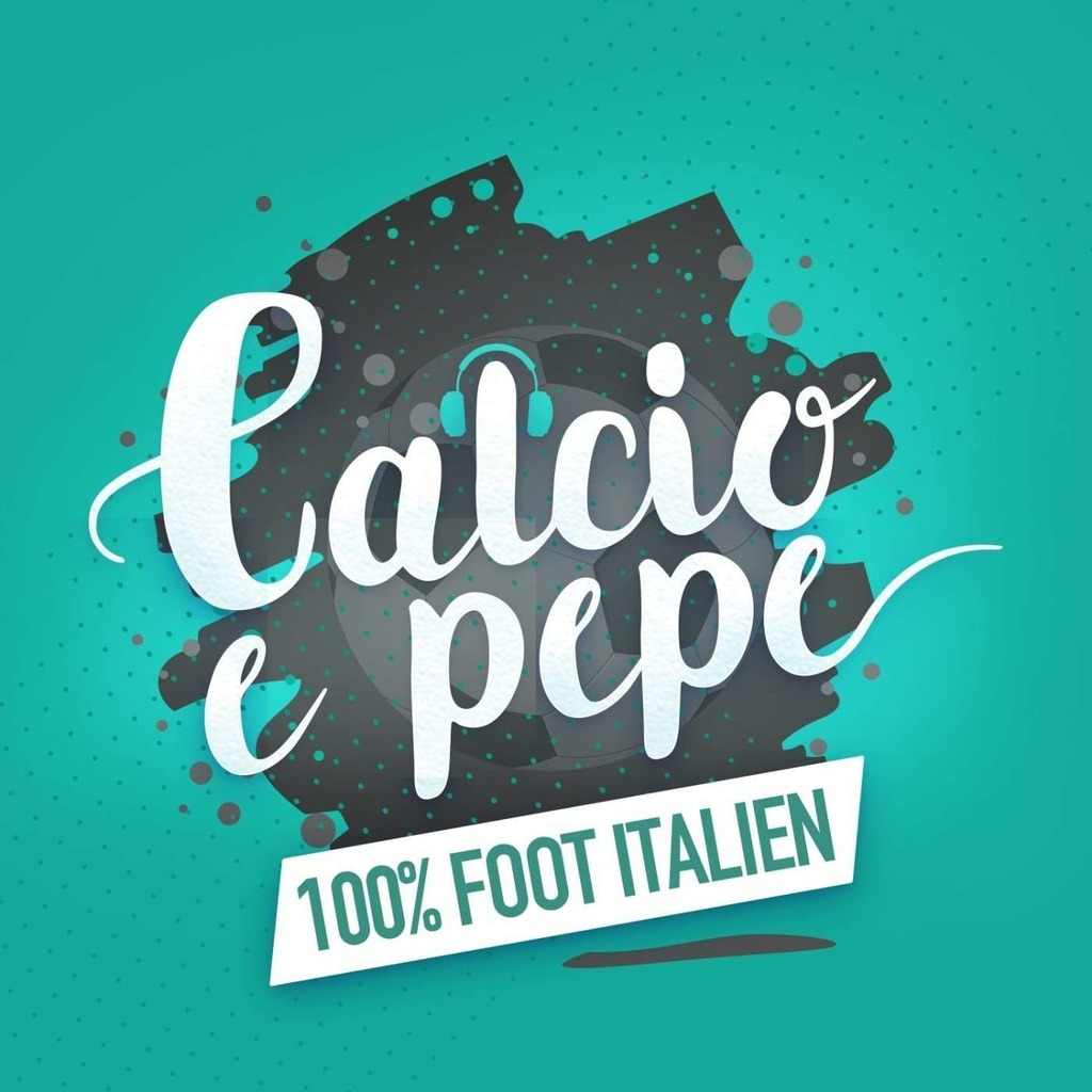 Calcio e pepe - Podcast 100% foot italien
