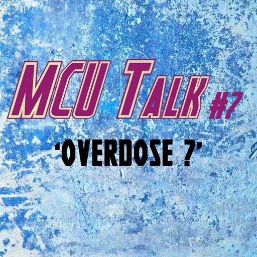 MCU Talk #7 'Overdose ?'