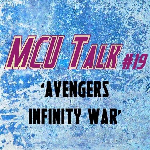 MCU Talk #19 'Avengers Infinity War'