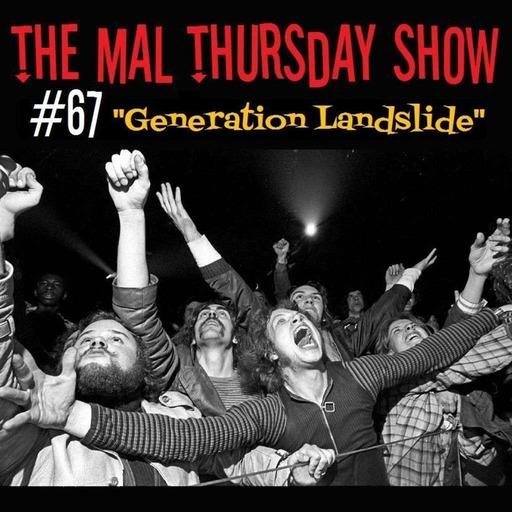 The Mal Thursday Show #67: Generation Landslide