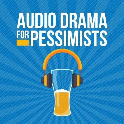 Audio Drama for Pessimists