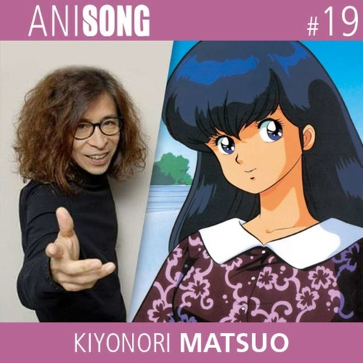 ANISONG #19 | Kiyonori Matsuo (Maison Ikkoku)