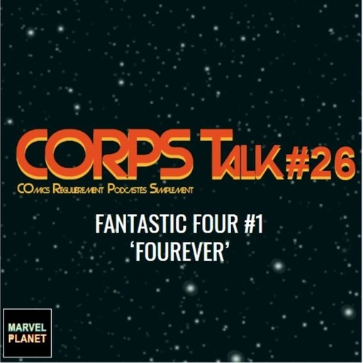 CORPS Talk #26 'Fantastic Four #1 - Fourever'
