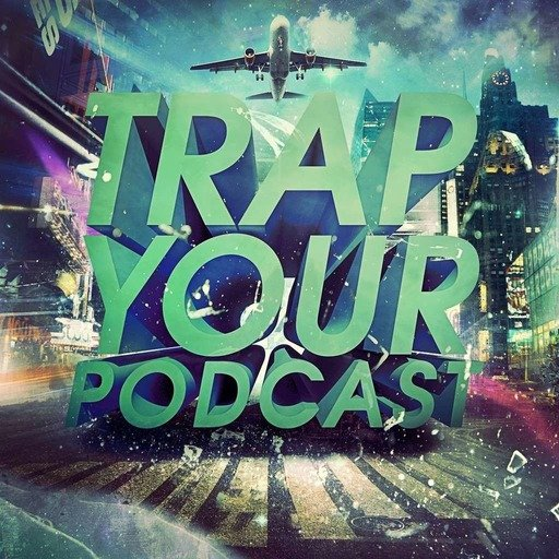 TRAP YOUR PODCAST