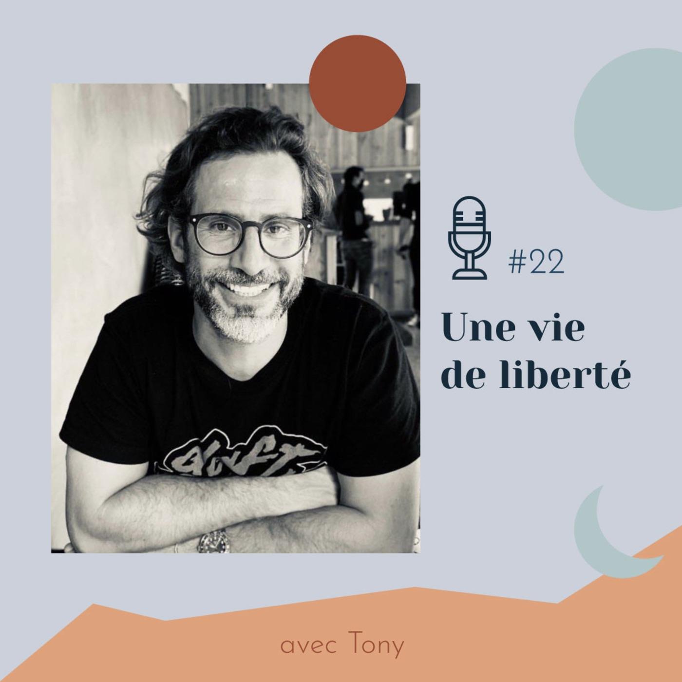 #22 | Une vie de liberté - avec Tony