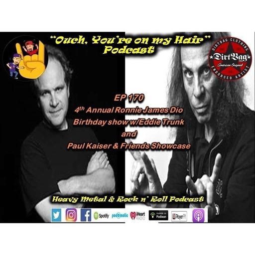 Ep #170 - 4th Annual Ronnie James Dio Birthday show w/Eddie Trunk and Paul Kaiser & Friends Showcase