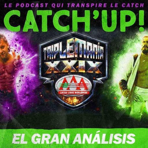 Catch'up! TRIPLEMANÍA XXIX 14 août 2021 — El Gran Análisis