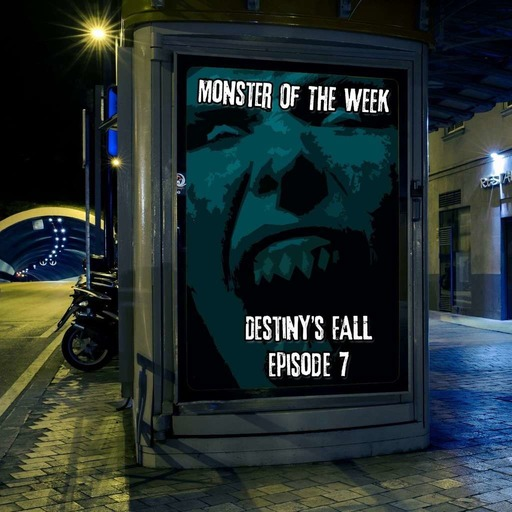 monster-of-the-week-destinys-fall-episode-07.mp3
