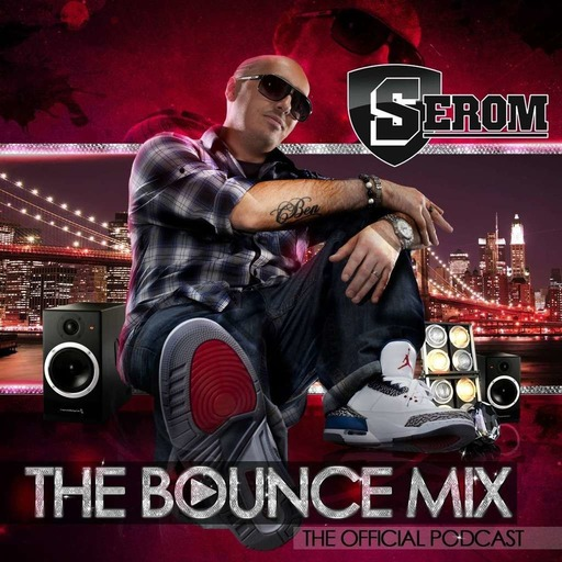 DJ SEROM - THE BOUNCEMIX PODCAST EP105
