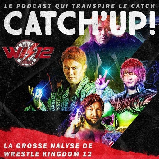 Catch'up! NJPW Wrestle Kingdom 12 — La Grosse Analyse
