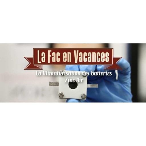 La Fac en Vacances - Miniaturisation des batteries // Émission du 19 juillet