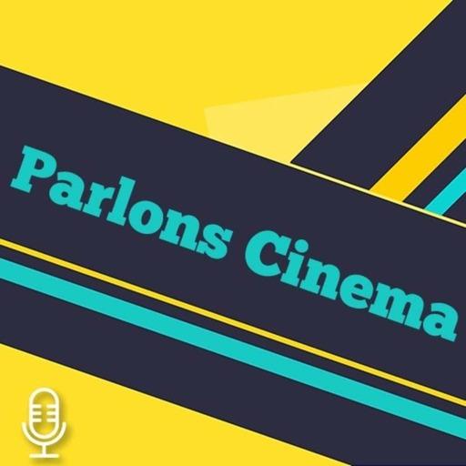 Parlons Cinéma Épisode 36