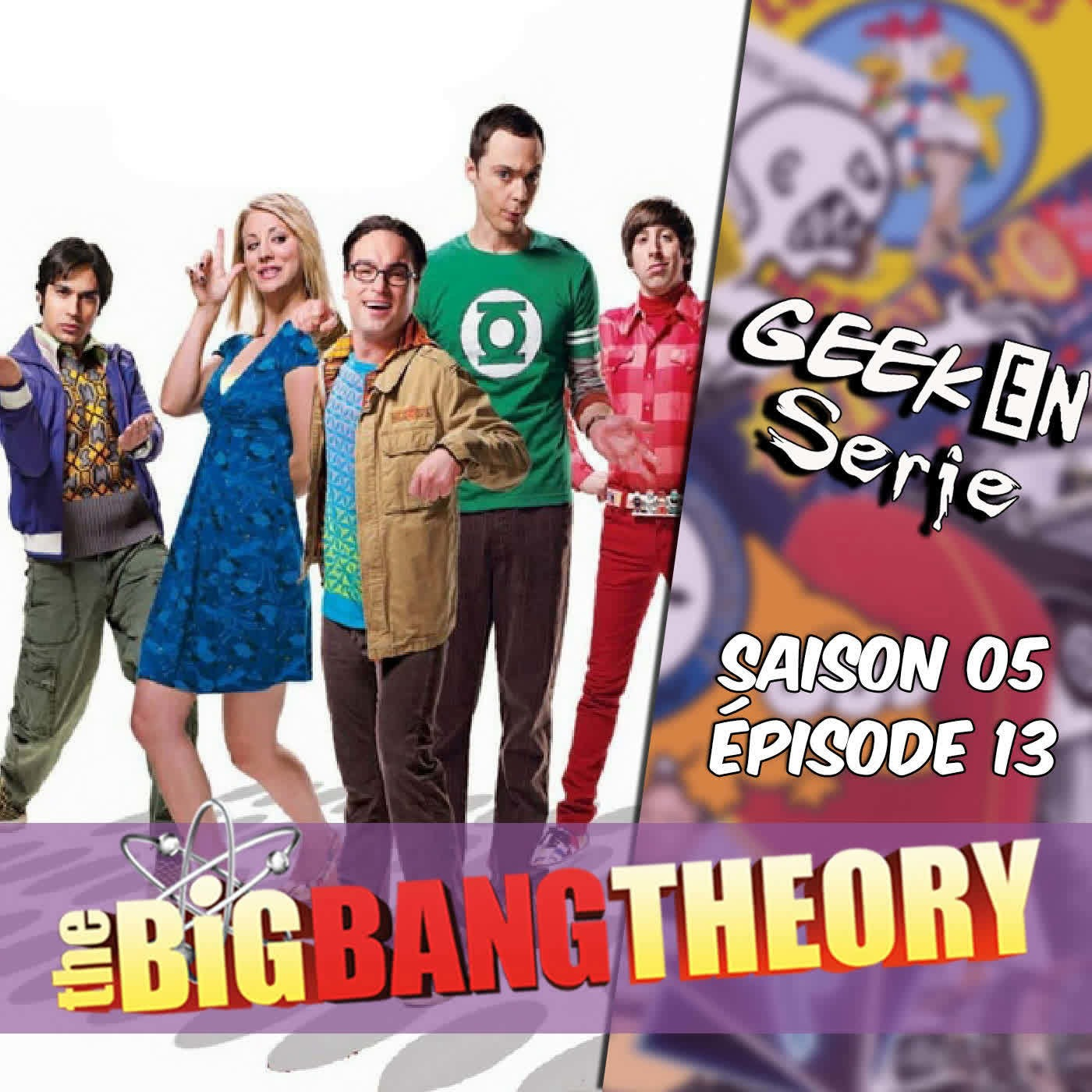 Geek en série 5×13 : the big bang theory