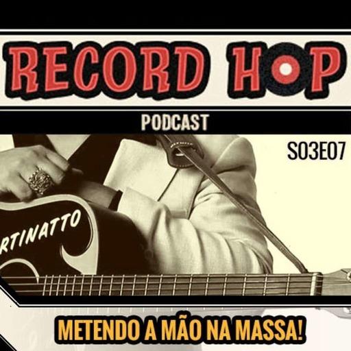 Record Hop Podcast Episódio 26: Metendo a mão na massa!