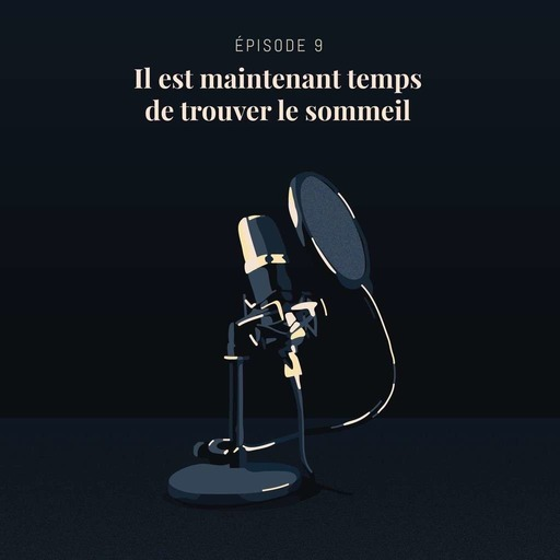 C01E09 — Il Est Maintenant Temps De Trouver Le Sommeil.mp3