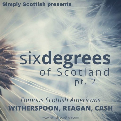 Six Degrees of Scotland, pt. 2: Famous Scottish Americans (Witherspoon, Reagan, Cash)