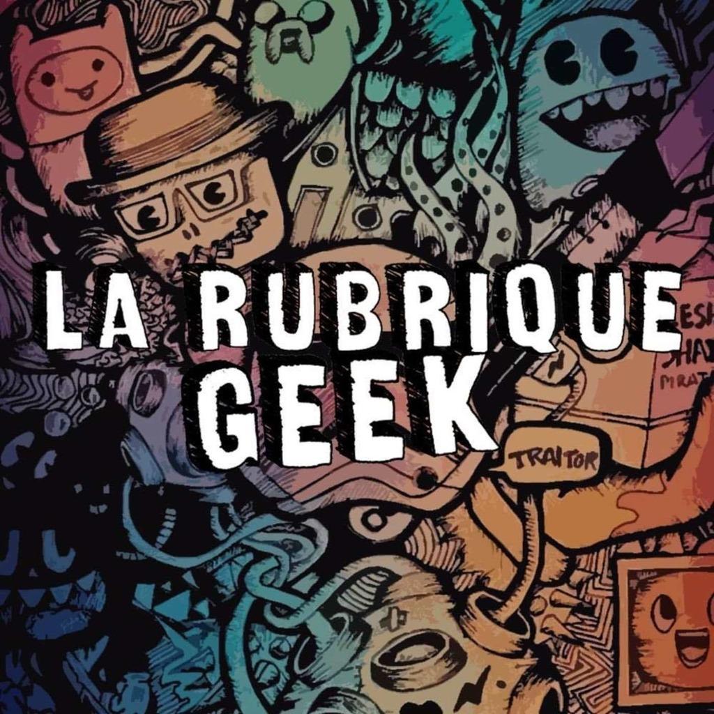 La Rubrique Geek