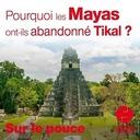 1 juillet 2020 - Pourquoi les Mayas ont-ils abandonné Tikal? - Sur le pouce