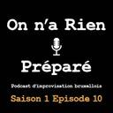 On n'a rien préparé, S01, E10 : le puits du marabout pirate - le podcast d'impro bruxellois