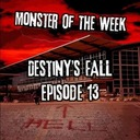 Monster of the Week – Destiny's Fall – Episode 13
