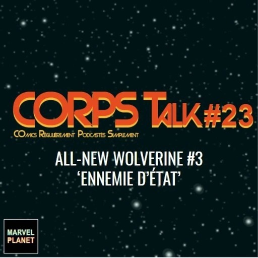 CORPS Talk #23 'All-New Wolverine #3 - Ennemie d'État'