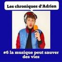 de nous à vous #6 - Les chroniques d'Adrien - Quand la musique peut sauver des vies