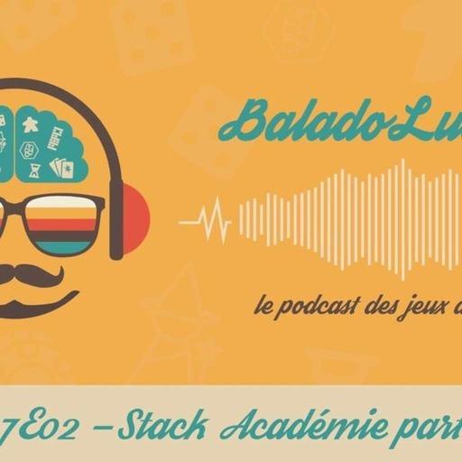 Stack Académie partie 2 - BaladoLudique - s07-e02