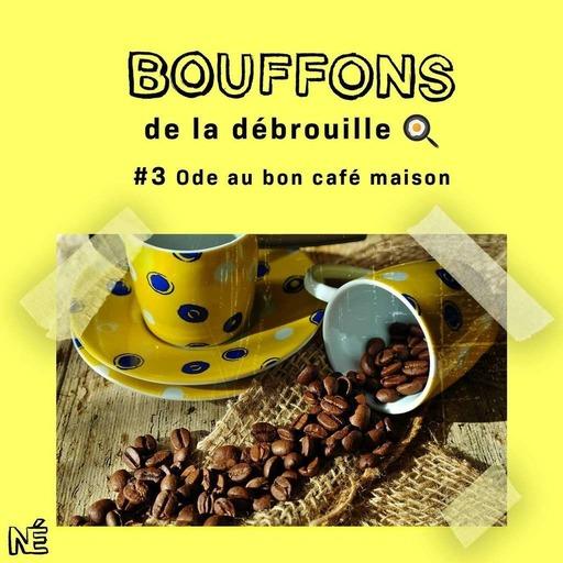 Bouffons de la débrouille - Ode au bon café maison (#3)