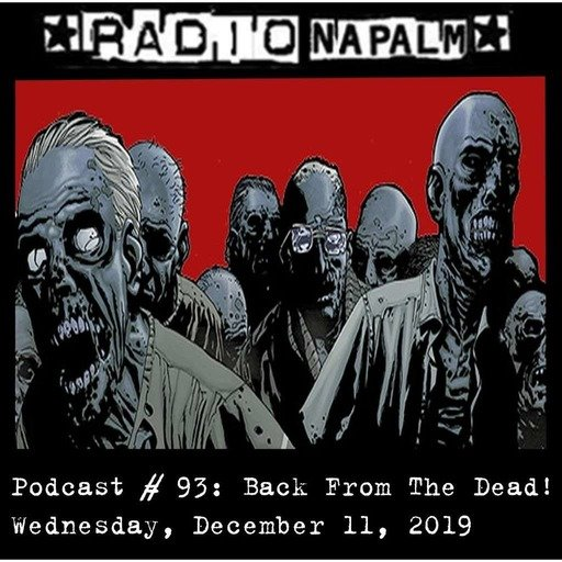 RADIO NAPALM Podcast # 93: Back From The Dead!