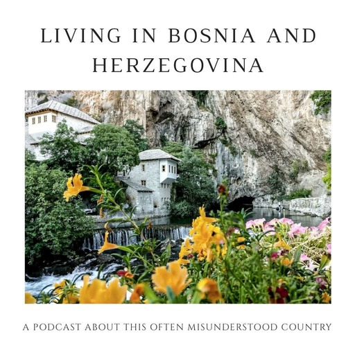 Living in Bosnia and Herzegovina Podcast