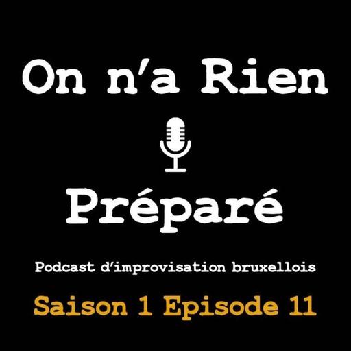 On n'a RIen Préparé - E11.mp3