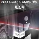 Iloh - Meet & Greet Podcast #15