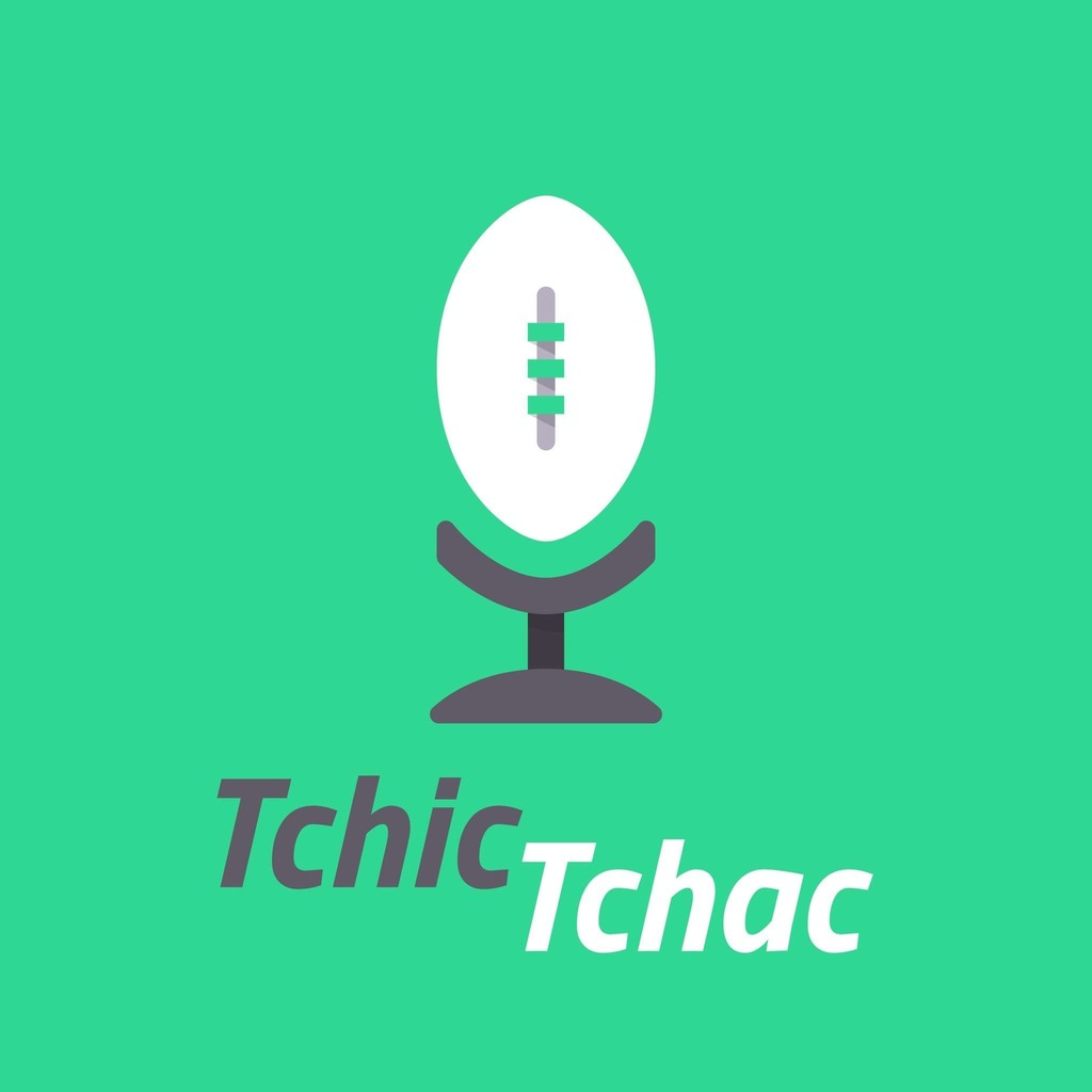 Tchic-Tchac Le Podcast qui raffute l'Actualité Rugby
