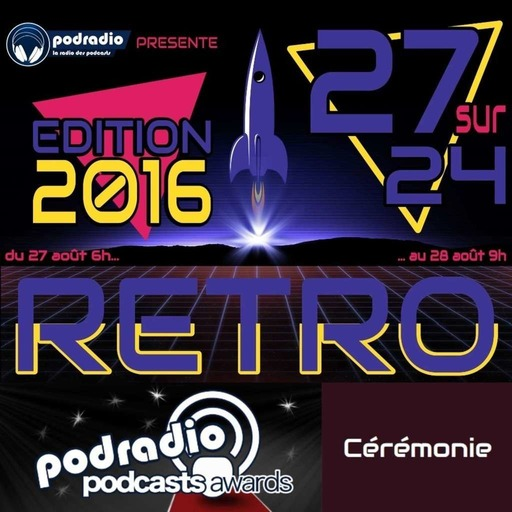 27/24 Edition 2016 – Episode 13 (19h30-21h) : podradio Podcasts Awards