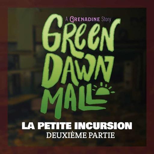 Green Dawn Mall - La Petite Incursion Session 2
